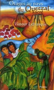Viateur Lefrançois - Otages au pays du quetzal sacré.