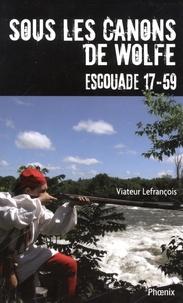 Viateur Lefrançois - Sous les canons de Wolfe - Escouade 17-59.