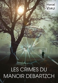 Viau Marcel - Les crimes du manoir Debartzch.