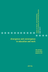 Vibe Aarkrog et Christian helms Jørgensen - Divergence and Convergence in Education and Work.