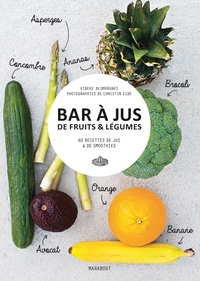 Vibeke Blomvagnes et Christian Eide - Bar à jus de fruits & légumes - 60 recettes de jus & de smoothies.