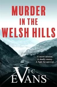 Vic Evans - Murder in the Welsh Hills - A gripping spy thriller of danger and deceit.