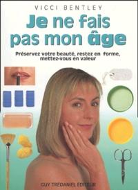 Je ne fais pas mon âge. Préservez votre beauté, restez en forme, mettez-vous en valeur.pdf