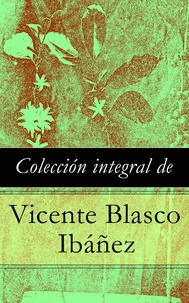 Vicente Blasco Ibáñez - Colección integral de Vicente Blasco Ibáñez.