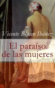 Vicente Blasco Ibáñez - El paraíso de las mujeres.