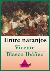 Vicente Blasco Ibáñez - Entre naranjos.