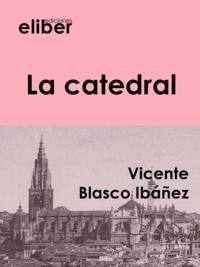Vicente Blasco Ibáñez - La catedral.