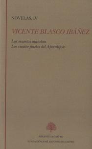 Vicente Blasco Ibañez - Los muertos mandan - Los cuatro jinetes del Apocalipsis - Novelas, IV.