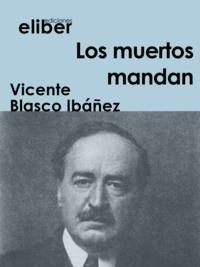 Vicente Blasco Ibáñez - Los muertos mandan.