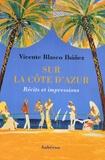 Vicente Blasco Ibañez - Sur la Côte d'Azur - Récits et impressions.
