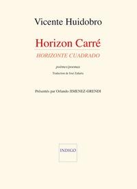 Vicente Huidobro et Orlando Jimenez-Grendi - Horizon carré : poèmes - Livre bilingue Français-Espagnol.
