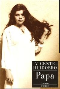 Vicente Huidobro - Papa - Ou Le Journal d'Alicia Mir.
