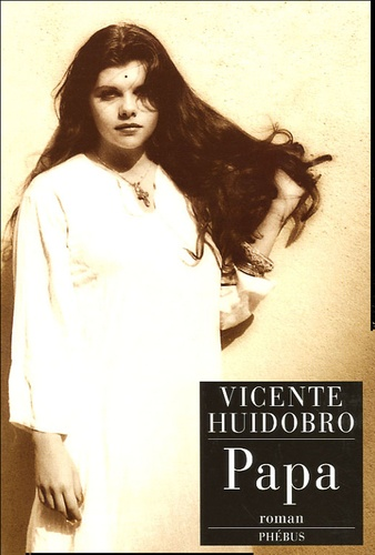 Vicente Huidobro - Papa - Ou Le Journal d'Alicia Mir.