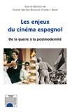Vicente Sanchez-Biosca et Vicente J. Benet - Les enjeux du cinéma espagnol - De la guerre à la postmodernité.