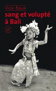 Vicki Baum - Sang et volupté à Bali.