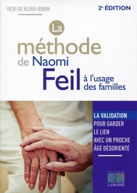 Vicki De Klerk-Rubin - La méthode de Naomi Feil à l'usage des familles : la validation, pour garder le lien avec un proche âgé désorienté.