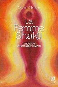 Vicki Noble - La femme Shakti - Le nouveau chamanisme féminin.