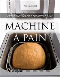 Vicki Smallwood - Les meilleures recettes pour machine à pain.