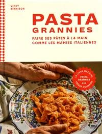 Vicky Bennison - Pasta grannies - Faire ses pâtes à la main comme les mamies italiennes.