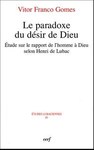 Vicor Franco Gomes - Le paradoxe  du désir de Dieu - Etude sur le rapport de l'homme à Dieu selon Henri de Lubac.