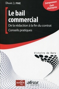 Victoire De Bary - Le bail commercial - De la rédaction à la fin du contrat, conseils pratiques.