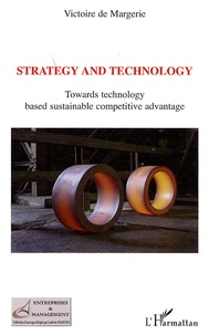 Victoire de Margerie - Strategy and technology - Towards technology based sustainable competitive advantage.