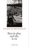 Victoire de Montesquiou - Rien de plus, sauf elle, la vie.