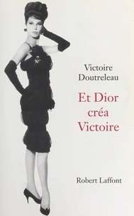 Victoire et Victoire Doutreleau - Et Dior créa Victoire.