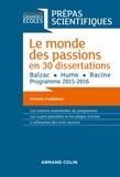 Victoire Feuillebois - Le monde des passions en 30 dissertations - Prépas scientifiques - Balzac - Hume - Racine - Programme 2015-2016.