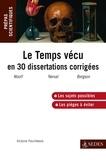 Victoire Feuillebois - Le temps vécu en trente dissertations corrigées - Programme 2013-2014.