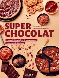 Victoire Finaz et Pierre Hermé - Super chocolat - L'art de la chocologie et de la dégustation, des recettes irrésistibles.