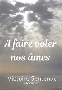 Victoire Sentenac - A faire voler nos âmes.