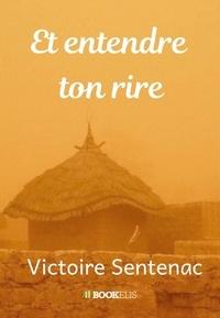 Victoire Sentenac - Et entendre ton rire.