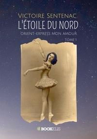 Victoire Sentenac - L'Etoile du Nord Tome 1 : Orient-Express mon amour.