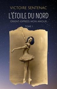 Victoire Sentenac - L'Étoile du Nord - Tome 1 : Orient-Express mon amour.