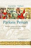 Victoire Taheri - Parlons persan - Méthode pratique pour l'apprentissage du persan moderne.