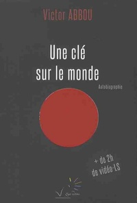 Victor Abbou - Une clé sur le monde - Autobiographie.