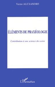 Rhonealpesinfo.fr Eléments de praxéologie - Contribution à une science des actes Image