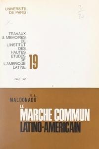 Victor Alfonso Maldonado et Maurice Byé - Le marché commun latino-américain - Aspects de l'intégration économique en Amérique latine.