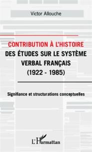 Victor Allouche - Contribution à l'histoire des études sur le système verbal français - 1922-1985 : Signifiance et structurations conceptuelles.