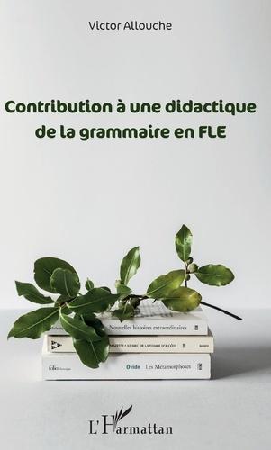 Contribution à une didactique de la grammaire en FLE