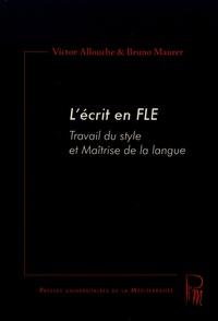 Victor Allouche et Bruno Maurer - L'écrit en FLE - Travail du style et maîtrise de la langue.