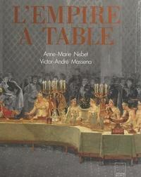 Victor-André Massena et Anne-Marie Nisbet - L'Empire à table.