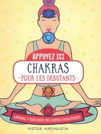 Victor Archuleta - Chakras pour les débutants - Apprenez à équilibrer vos centres énergétiques.