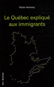 Le Québec expliqué aux immigrants - Victor Armony |