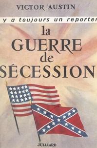 Victor Austin et Georges Pernoud - La Guerre de Sécession - 1861-1865.