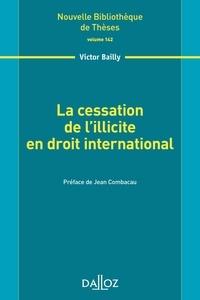 Victor Bailly - La cessation de l'illicite en droit international.