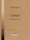 Victor Basch et  Ligaran - Carlyle - L'Homme et l'Oeuvre.