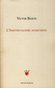 Victor Basch - L'Individualisme anarchiste.