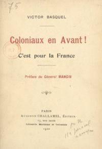 Victor Basquel et Ch. Mangin - Coloniaux en avant ! - C'est pour la France.